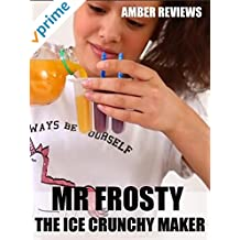 Amber Reviews Mr Frosty The Ice Crunchy Maker