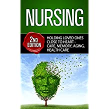 Nursing: Holding Loved Ones Close To Heart - Care, Memory, Aging, Healthcare (Dementia, Caregiving, Alzheimers, Dementia Care, Parent Care, Caregiver, Nursing Student)