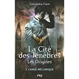 La Cité des Ténèbres - Les origines - Tome 1: L'ange mécanique