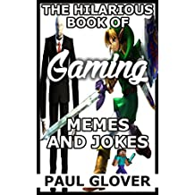 The Hilarious Book Of Video Game Memes And Jokes: N-Z Edition: Minecraft, Overwatch, Red Dead Redemption, Rocket League, Skyrim, Sonic And More