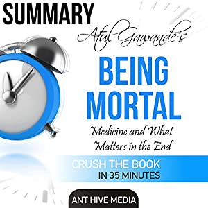 Summary: Atul Gawande's Being Mortal: Medicine and What Matters in the End Audiobook