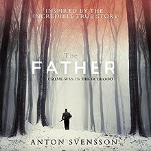 The Father: Made in Sweden, Part I Audiobook by Anton Svensson, Elizabeth Clark Wessel - translator Narrated by Richard Coyle