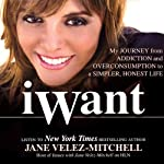iWant: My Journey from Addiction and Overconsumption to a Simpler, Honest Life | Jane Velez-Mitchell