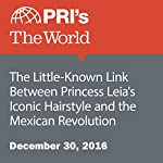 The Little-Known Link Between Princess Leia's Iconic Hairstyle and the Mexican Revolution | The World staff