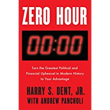 Zero Hour: Turn the Greatest Political and Financial Upheaval in Modern History to YourAdvantage