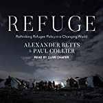 Refuge: Rethinking Refugee Policy in a Changing World | Paul Collier,Alexander Betts