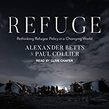 Refuge: Rethinking Refugee Policy in a Changing World Audiobook by Paul Collier, Alexander Betts Narrated by Clive Chafer