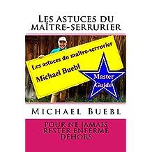 Les astuces du maître-serrurier Michael Buebl: Pour ne jamais rester enfermé dehors - Guide de référence (French Edition)