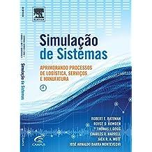 Simulação de Sistemas. Aprimorando Processos de Logística, Serviços e Manufatura
