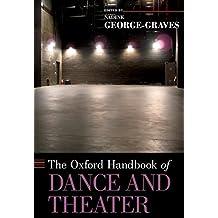 The Oxford Handbook of Dance and Theater (Oxford Handbooks)