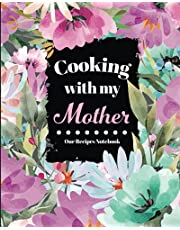 Cooking With My Mother Recipe Notebook: Blank recipe journal and cookbook keepsake to write your & mom's favorite family recipes | A Recipe book to write in your own recipes with your mother, gift idea for mum or Mother's day