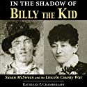 In the Shadow of Billy the Kid: Susan McSween and the Lincoln County War Audiobook by Kathleen P. Chamberlain Narrated by Karen Commins