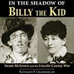 In the Shadow of Billy the Kid: Susan McSween and the Lincoln County War | Kathleen P. Chamberlain