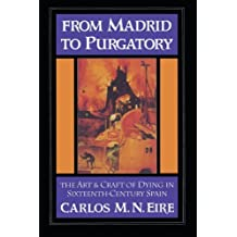From Madrid to Purgatory: The Art and Craft of Dying in Sixteenth-Century Spain (Cambridge Studies in Early Modern History) by Carlos M. N. Eire (2002-07-25)