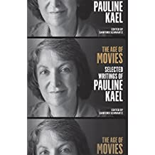 The Age of Movies: Selected Writings of Pauline Kael: A Library of America Special Publication