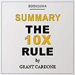 Summary of The 10X Rule by Grant Cardone | BookSuma Publishing