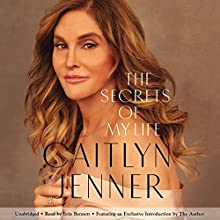 The Secrets of My Life: A History Audiobook by Caitlyn Jenner Narrated by Caitlyn Jenner - exclusive introduction, Erin Bennett