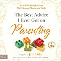 The Best Advice I Ever Got on Parenting: Incredible Insights from Well-Known Moms and Dads Audiobook by Jim Daly Narrated by Mark Ashby