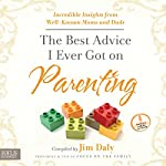 The Best Advice I Ever Got on Parenting: Incredible Insights from Well-Known Moms and Dads | Jim Daly