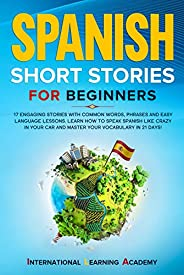 Spanish Short Stories for Beginners: 17 Engaging Stories with Common Words, Phrases and Easy Language Lessons.