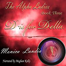 D Is for Della: The Alpha Ladies Series, Book 3 Audiobook by Monica Landia Narrated by Meghan Kelly