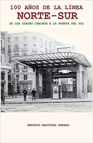 100 Años de la Línea NORTE-SUR: De los Cuatro Caminos a la Puerta ...