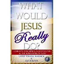 What Would Jesus REALLY Do?: Christ's Teachings, Good vs Evil & The Kingdom Of God