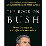 The Book on Bush: How George W. (Mis)leads America | Eric Alterman,Mark Green