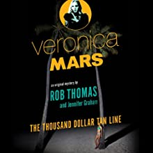 Veronica Mars: An Original Mystery by Rob Thomas: The Thousand-Dollar Tan Line Audiobook by Jennifer Graham, Rob Thomas Narrated by Kristen Bell
