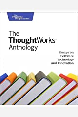The ThoughtWorks Anthology: Essays on Software Technology and Innovation (Pragmatic Programmers) Paperback