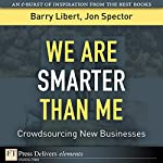 We Are Smarter Than Me: Crowdsourcing New Businesses | Barry Libert,Jon Spector