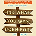 Find Who You Were Born to Be: Improve Your Temperament, Discover Your True Personality Build an Attractive Character, Enhance Your Likeability Audiobook by Zoe McKey Narrated by Laurie Fagen