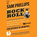 Sam Phillips: The Man Who Invented Rock 'n' Roll: How One Man Discovered Howlin' Wolf, Ike Turner, Johnny Cash, Jerry Lee Lewis, and Elvis Presley, and How His Tiny Label, Sun Records of Memphis, Revolutionized the World! Hörbuch von Peter Guralnick Gesprochen von: Kevin Stillwell