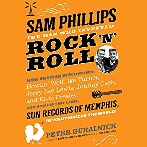 Sam Phillips: The Man Who Invented Rock 'n' Roll Audiobook