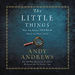 Little Things: Why You Really Should Sweat the Small Stuff | Andy Andrews