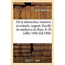 Etude de la Tuberculose Humaine Et Animale, Rapport. Faculté de Médecine de Paris, 26 Juillet 1888