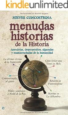 Menudas historias de la historia: anécdotas, despropósitos, algaradas y mamarrachadas de la humanidad (Historia divulgativa) (Spanish Edition)