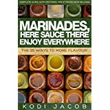 Marinades, Here Sauce There Enjoy Everywhere: The 25 Ways To More Flavour