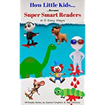 How Little Kids Become Super Smart Readers In 5 Easy Steps (Reality Series Book 9)