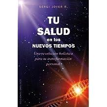 Tu salud en los nuevos tiempos (SALUD Y VIDA NATURAL) (Spanish Edition)
