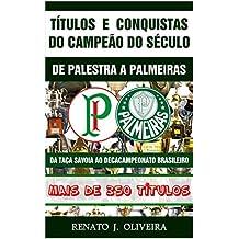 Títulos e Conquistas do Campeão do Século: De Palestra a Palmeiras (Portuguese Edition)