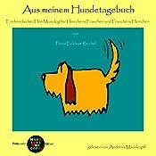 Aus meinem Hundetagebuch: Ein hündischer Hör-Monolog für Herrchens Frauchen und Frauchens Herrchen (Pickpocket Edition)   Peter Eckhart Reichel