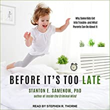 Before It's Too Late: Why Some Kids Get into Trouble - and What Parents Can Do about It Audiobook by Stanton E. Samenow, PhD Narrated by Stephen R. Thorne