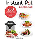 Instant Pot Cookbook: 250 recipes for Your Pressure Cooker from the whole World