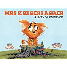 Mrs K Begins Again.: A Story of Resilience
