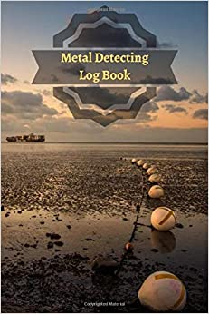 Metal Detecting Log Book: Beautiful Design Notebook, Gift for Metal Detectorist and Coin Whisperer, Metal detectorists Journal To Record Date, ... Notes. 6