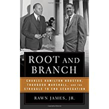 Root And Branch: Charles Hamilton Houston Thurgood Marshall And The Struggle To