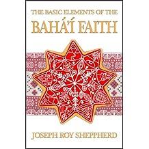 THE BASIC ELEMENTS OF THE BAHÁ'Í FAITH: AN ILLUSTRATED AND VERY READABLE INTRODUCTORY BOOK