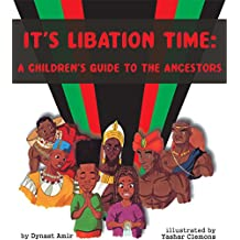 It's Libation Time: A Children's Guide To The Ancestors
