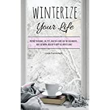 Winterize Your Life: Prepare Your Home, Car, Pets, Health & Looks for the Cold Months...and Stay Warm, Happy & Healthy All Winter Long! (Reneguides)